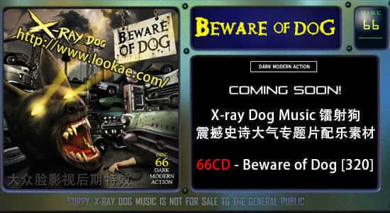 更新:X-ray Dog Music 镭射狗震撼史诗大气专题片配乐素材 66CD-Beware of Dog