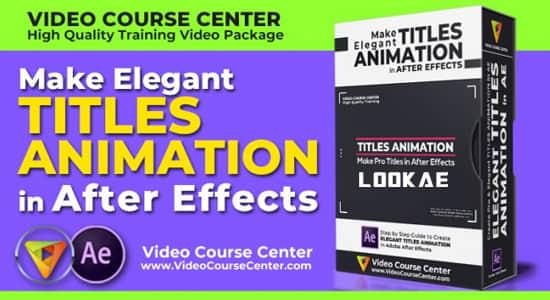AE教程-创建优雅的文字标题动画 Skillshare – Create Elegant Titles Animation in After Effects插图